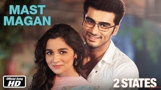 Mast Magan - Official Song - 2 States
