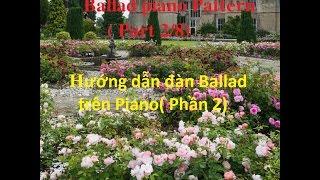 Ballad piano Pattern ( Part 2/8)_ Hướng dẫn đàn Ballad trên Piano( Phần 2)- Anh cứ đi đi