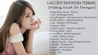 Lagu Pop Indonesia [Paling Enak Di Dengar] 2018 - Lagu Yang Paling  Saat Ini 2018