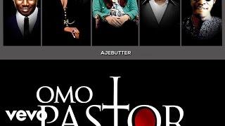 Ajebutter 22 Omo Pastor Ft Boj