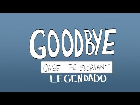 Cage The Elephant - Goodbye (Legendado) - Josephe