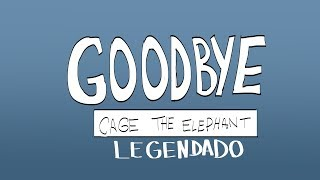 Cage The Elephant   Goodbye (Legendado)