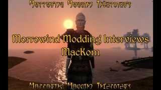 Morrowind Modding Interviews - MacKom