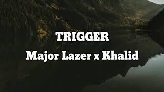 Major Lazer & Khalid   Trigger