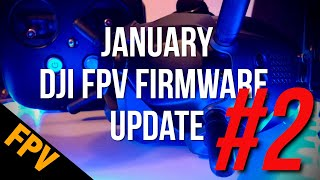 Second January DJI FPV Firmware Update - Release Notes Review