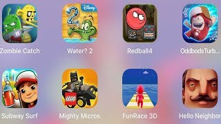 Hello Neighbor,Oddbods Turbo,Subway Surf,Mighty Micros,Red Ball 4,FunRace 3D,Water 2,Zombie Catch