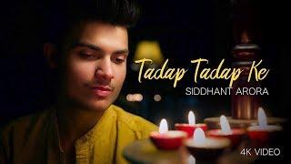 Tadap Tadap Ke | SIDDHANT ARORA | 4K Acoustic Song | K.K | Latest Bollywood Cover 2018