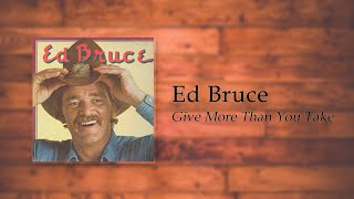 Ed Bruce - Give Me More Than You Take