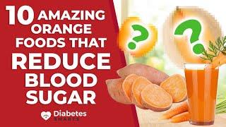 10 Amazing Orange Foods That Reduce Blood Sugar