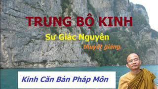 Kinh Trung Bộ - Sư Giác Nguyên - Căn Bản Pháp Môn