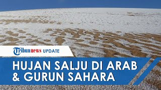 Fenomena Langka Gurun Sahara dan Arab Saudi Memutih akibat Hujan Salju, Ini Penjelasan NASA