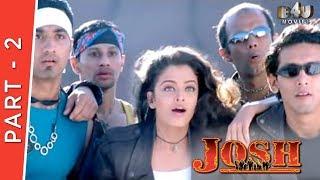 Josh | Part 2 Of 4 | Shahrukh Khan, Aishwarya Rai, Chandrachur Singh, Priya Gill