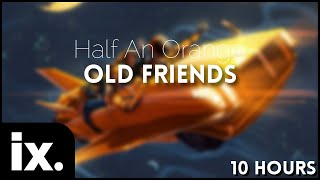Half an Orange - Old Friends (feat. blonde Maze) [Monstercat Release] // 10 Hours