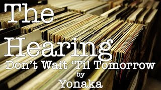 The Hearing   Don't Wait 'Til Tomorrow By Yonaka