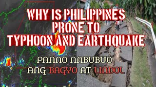 WHY IS PHILIPPINES IS PRONE TO TYPHOON AND EARTHQUAKE (paano nabubuo ang bagyo ay lindol?)