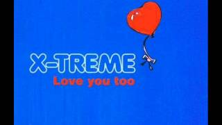 X-Treme - Love You Too (1999)