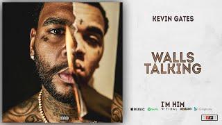 Kevin Gates   Walls Talking (I'm Him)