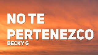 Becky G - NO TE PERTENEZCO (Letra / Lyrics)