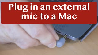 Plugging an External Microphone into an Apple Mac, iMac, MacBook, MacBook Pro
