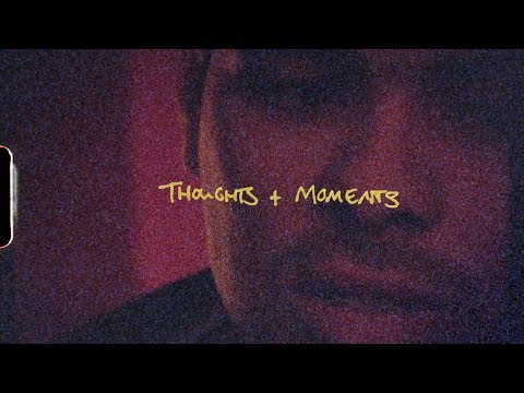 Thoughts & Moments Film (pt. 1)