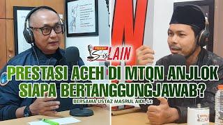 [PODCAST SISI LAIN] Prestasi Aceh di MTQN Anjlok, Siapa Bertanggungjawab?