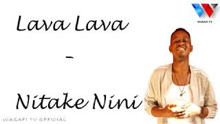 LAVA LAVA - NITAKE NINI (OFFICIAL) LYRICS