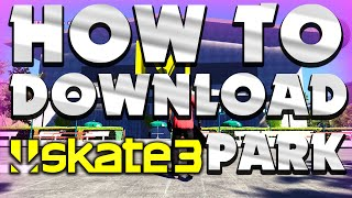 How To Download Skate 3 Parks   X7 Albert