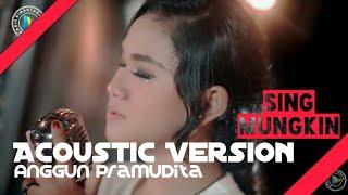 Sing Mungkin Akustik   Anggun Pramudita (Official Video)