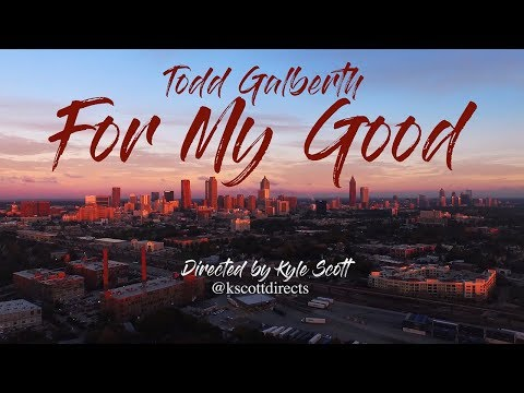 For My Good lyrics by Todd Galberth song with video