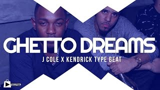 J Cole x Kendrick Lamar type beat - Ghetto Dreams (prod by LTTB)