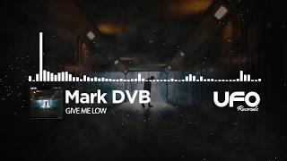 Mark DVB   Give Me Low (Original Mix) UFO Recordz