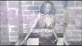Tinashe - 2 On (Lavendaire Remix)