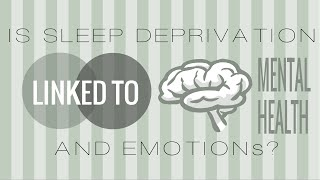 Is Sleep Deprivation Linked to Emotions/Mental Health?