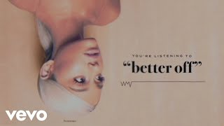 Better Off (Audio) - Ariana Grande  (Video)