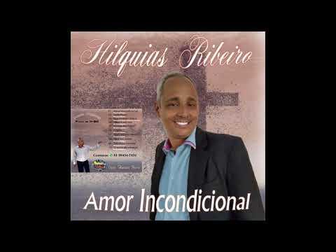 Hilquias Ribeiro - CD Amor Incondicional - Vou embora daqui