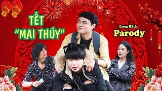[Phim ca nhạc hài tết 2019] - TẾT MAI THUÝ -  LONG HÁCH PARODY