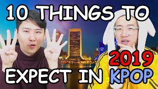 10 Things To Expect In KPOP For 2019 [KOREAN INSIGHTS]