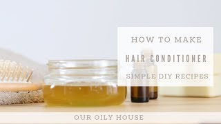 How To Make All-Natural Conditioner | Simple DIY Recipes