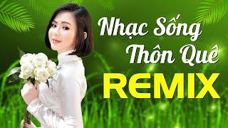 nhac-song-thon-que-remix-hay-vo-dich-thien-ha-lk-nhac-song-ha-tay-moi-cuc-da-2020