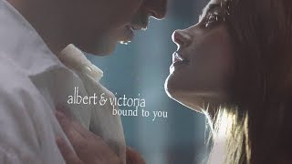 victoria & albert ♥  bound to you