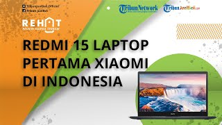 REHAT: RedmiBook 15 Laptop Pertama Xiaomi di Indonesia, Desain Modern dan Minimalis