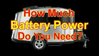 How Much Battery Power Does Your RV Need?