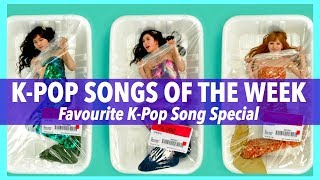 K-POP SONGS OF THE WEEK • FAVOURITE K-POP SONGS SPECIAL