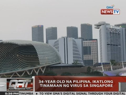[GMA]  QRT: 34-year old na Pilipina, ika-3 tinamaan ng virus sa Singapore