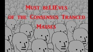 Must beLIEves of the Consensus Tranced Masses