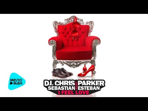 DJ Chris Parker feat Sebastian Esteban - I Feel Love (Official Audio 2016)