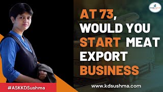 At age 73, Would you Start MEAT EXPORT Business