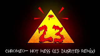 Chromeo- Hot Mess (23 Dubstep Remix)