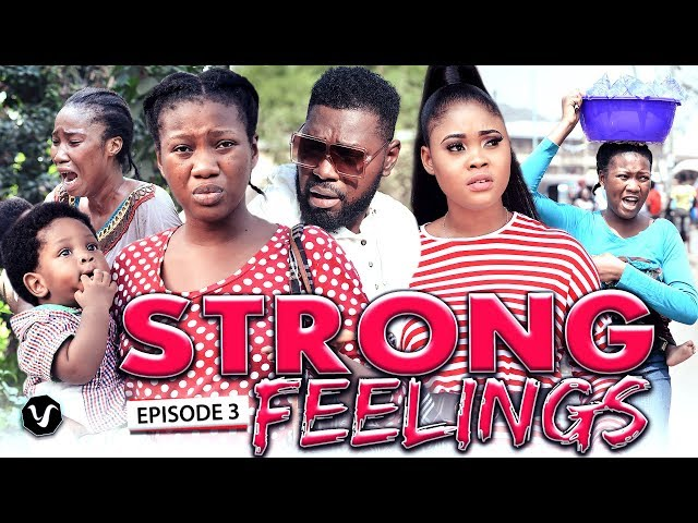 STRONG FEELINGS EPISODE 3-2020 LATEST UCHENANCY NOLLYWOOD MOVIES (NEW MOVIE