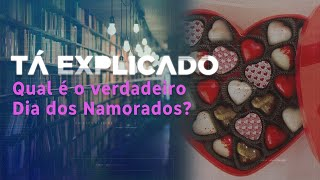 Qual é o verdadeiro Dia dos Namorados, 14 de fevereiro ou 12 de junho? | Tá Explicado